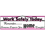 """Work Safely Today Remember Someone Expects You Home Tonight"" Motivational Banners"
